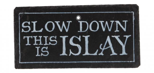 Schiefertafel - 'Slow down this is Islay'