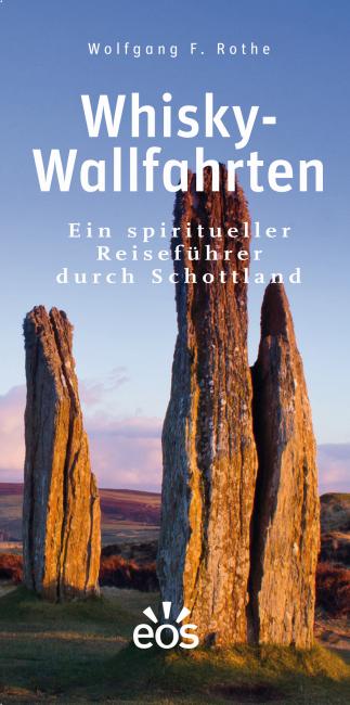 Whisky-Wallfahrten, Ein spiritueller Reiseführer durch Schottland